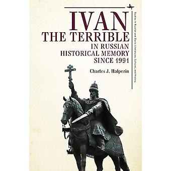 Ivan the Terrible in Russian Historical Memory since 1991 by Charles J. Halperin
