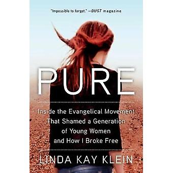 Pure Inside the Evangelical Movement That Shamed a Generation of Young Women and How I Broke Free