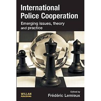 International Police Cooperation Emerging Issues Theory and Practice