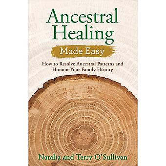Ancestral Healing Made Easy  How to Resolve Ancestral Patterns and Honour Your Family History by Natalia O Sullivan & Terry O Sullivan