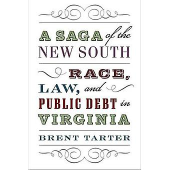 A Saga of the New South - Race - Law - and Public Debt in Virginia by