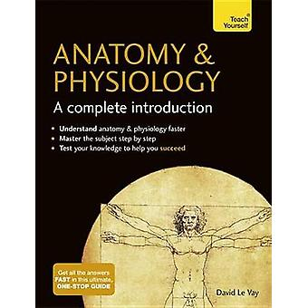 Anatomy & Physiology - A Complete Introduction - Teach Yourself by Davi