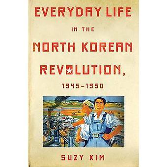 Vita quotidiana nella rivoluzione nord coreana - 1945-1950 da Suzy Kim