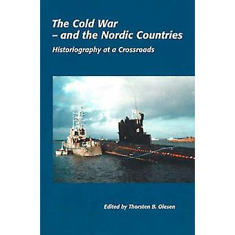 Cold War - and the Nordic Countries - Historiography at a Crossroads b