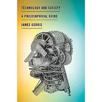 Technology and Society - A Philosophical Guide by James Gerrie - 97815