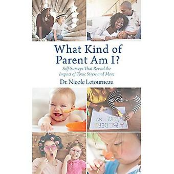 What Kind of Parent Am I?: Self-Surveys That Reveal the Impact of Toxic� Stress and More (Scientific Parenting)