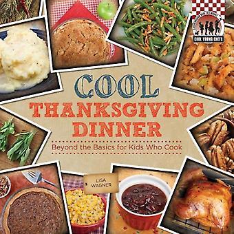 Cool Thanksgiving diner: Meer dan de basisprincipes voor kinderen die koken (dambord Gidsbibliotheek: Cool jonge Chefs)