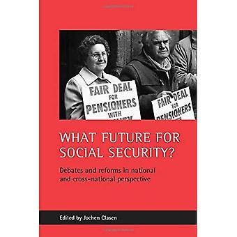 Wie sieht die Zukunft für die soziale Sicherheit?: Debatten und Reformen in nationalen und länderübergreifenden Perspektive