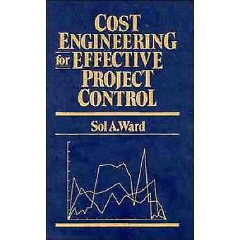 Cost Engineering for Effective Project Control by Ward & Sol A.