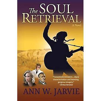 The Soul Retrieval A Novel by Jarvie & Ann W.