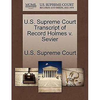 U.S. Supreme Court Transcript of Record Holmes v. Sevier by U.S. Supreme Court