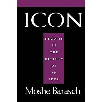 Icon Studies in the History of an Idea by Barasch & Moshe