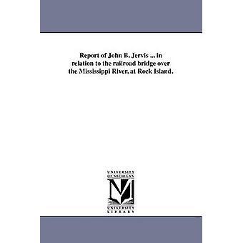 ジョン B. ジャービスのレポート.関連してロックアイランドでミシシッピ川に架かる鉄道橋。ジャービス ・ ジョン ・ B によって