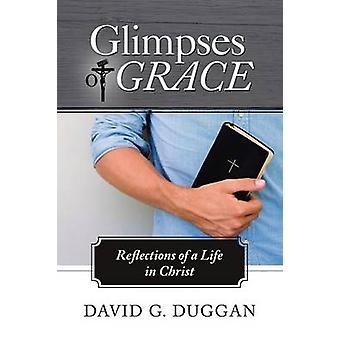 Lampejos de reflexões de graça de uma vida em Cristo por Duggan & G. David
