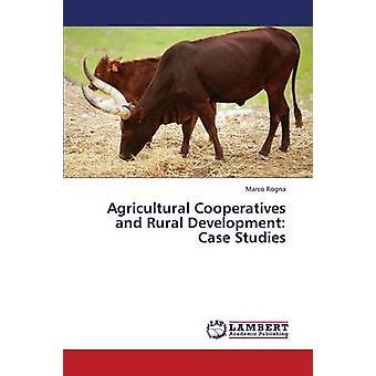 Cooperativas agrícolas e Desenvolvimento Rural de estudos de caso por Rogna Marco