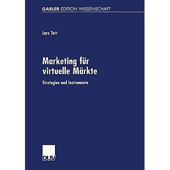 Marketing fr Virtuelle Mrkte Strategien Und Instrumente von & Lars Tutt