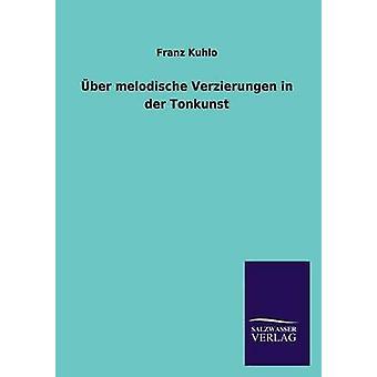 Uber Melodische Verzierungen in Der Tonkunst durch Franz Kuhl