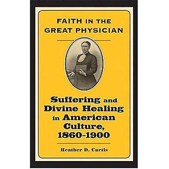 Fede nel grande medico: sofferenza e guarigione divina nella cultura americana, 1860-1900 (vissuto religioni)