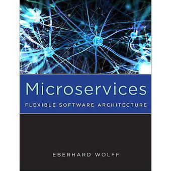 Microservices - Flexible Software Architecture by Eberhard Wolff - 978