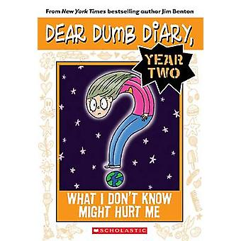 What I Don't Know Might Hurt Me by Jim Benton - 9780545377652 Book