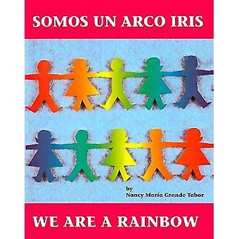 Somos Un Arco Iris/We Are a Rainbow by Nancy Maria Grande Tabor - Nan