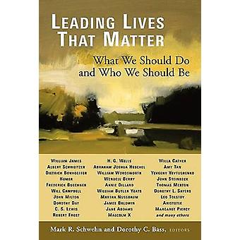 Leading Lives That Matter - What We Should Do and Who We Should be by