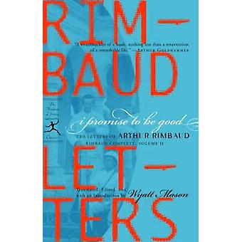I Promise to be Good - The Letters of Arthur Rimbaud by Arthur Rimbaud