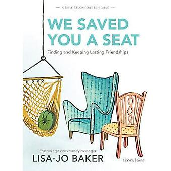 We Saved You a Seat - Teen Girls' Bible Study - Finding and Keeping La