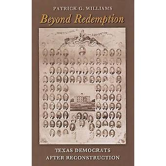 Beyond Redemption-Texas democraten na de wederopbouw door Patrick G.
