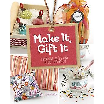 Make It - Gift It - Handmade Gifts for Every Occasion by Mari Bolte -