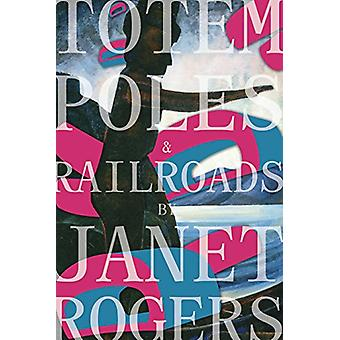 Totem Poles and Railroads by Janet Rogers - 9781894037877 Book