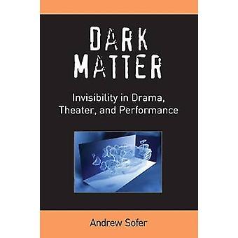 Dunkle Materie - Unsichtbarkeit im Drama - Theater und Performance von Andre