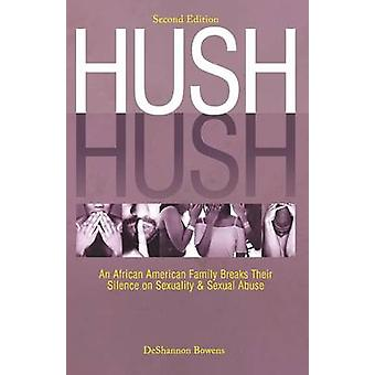 Hush Hush An African American Family Breaks Their Silence on Sexuality  Sexual Abuse  Second Edition by Bowens & DeShannon