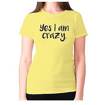Womens rolig t-shirt slogan tee Ladies nyhet humor-ja jag är galen