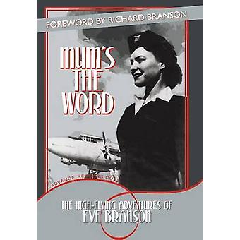 Mums the Word  The HighFlying Adventures of Eve Branson by Eve Branson