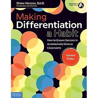 Making Differentiation a Habit  How to Ensure Success in Academically Diverse Classrooms by Diane Heacox