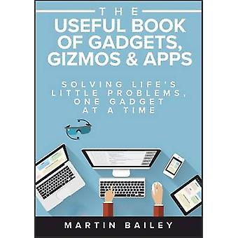 The Useful Book of Gadgets Gizmos Apps par Bailey et Martin