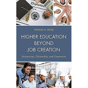 Higher Education Beyond Job Creation Universities Citizenship and Community by Bryer & Thomas A.