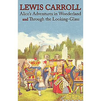 Alices Adventures in Wonderland and Through the LookingGlass Illustrated Facsimile of the Original Editions Engage Books by Carroll & Lewis