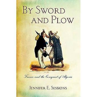Door Sword en Plow - Frankrijk en de verovering van Algerije door Jennifer E.
