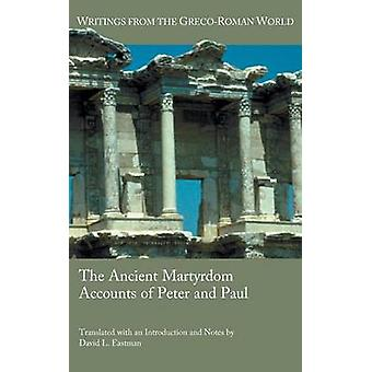The Ancient Martyrdom Accounts of Peter and Paul by Eastman & David L.
