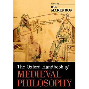 The Oxford Handbook of Medieval Philosophy by Marenbon & John