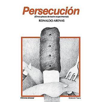 PERSECUCIN Cinco piezas de teatro experimental by Arenas & Reinaldo