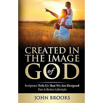 Created in the Image of God Scripture tells us that we are designed for a better lifestyle by Brooks & John