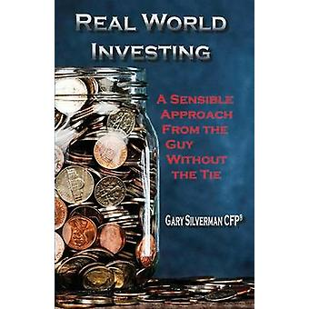 Real World Investing A Sensible Approach from the Guy Without the Tie by Silverman & Gary