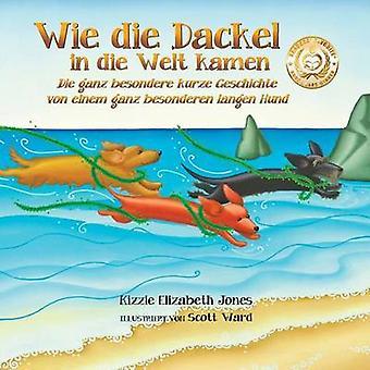 Wie die Dackel in die Welt kamen Die ganz besondere kurze Geschichte von einem ganz besonderen langen Hund German only Soft Cover by Jones & Kizzie Elizabeth