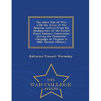 The other Side of War with the Army of the Potomac. Letters from the Headquarters of the United States Sanitary Commission during the Peninsular Campaign in Virginia in 1862. Second edition..  War by Wormeley & Katharine Prescott