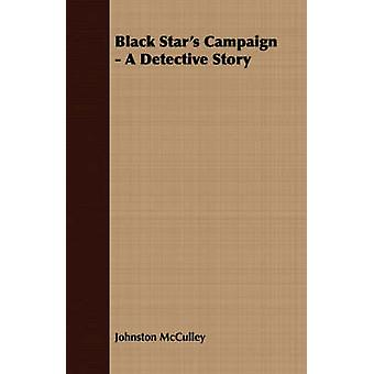 Black Stars Campaign  A Detective Story by McCulley & Johnston & D.