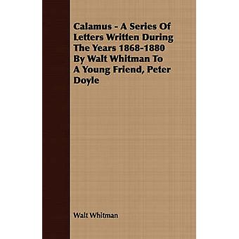 Calamus  A Series Of Letters Written During The Years 18681880 By Walt Whitman To A Young Friend Peter Doyle by Whitman & Walt