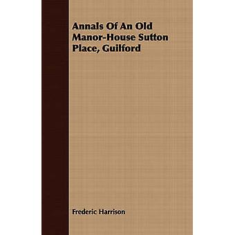 Annals Of An Old ManorHouse Sutton Place Guilford by Harrison & Frederic